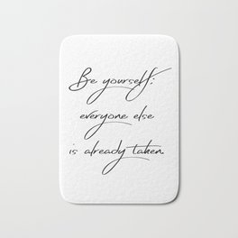 Be Yourself; Everyone else is Already Taken Bath Mat