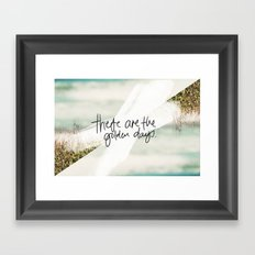 These Are The Golden Days Framed Art Print
