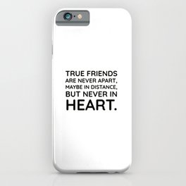 True friends never apart maybe in distance but never in heart iPhone Case