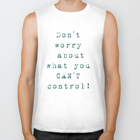 Don´t worry about- what you can´t control - Wise Saying on #Society6 Biker Tank