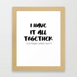 I Have It All Together Framed Art Print