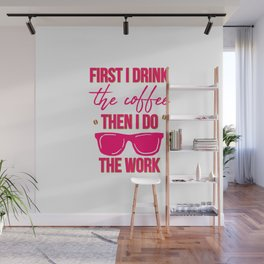 First I Drink the Coffee Then I Do the Work Funny Saying Wall Mural