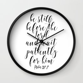 Be Still Before The Lord And Wait Patiently For Him, Religious Quote, Bible Art Wall Clock