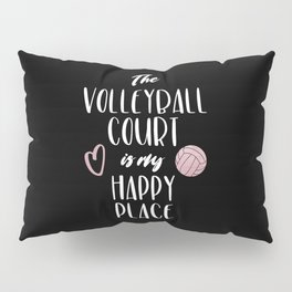 The volleyball court is my happy place Pillow Sham