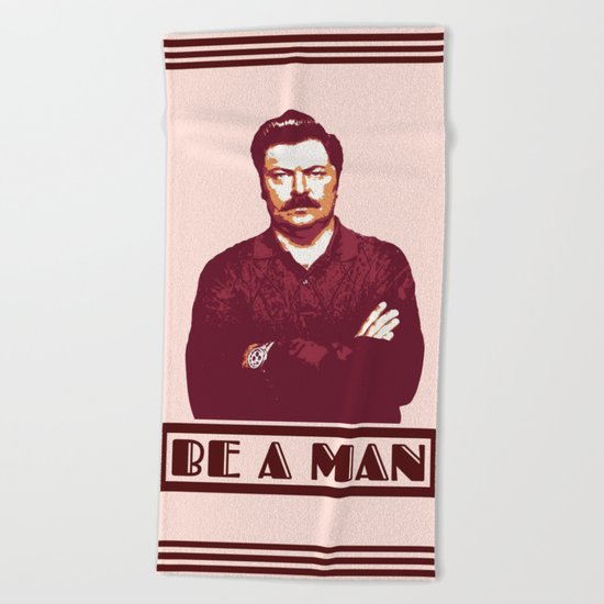 Be A Man     Ron Swanson Beach Towel