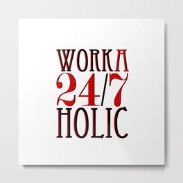 Workaholic Metal Print