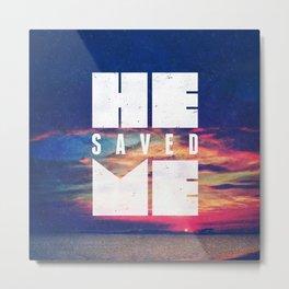 He Saved Me - Titus 3:4 Metal Print