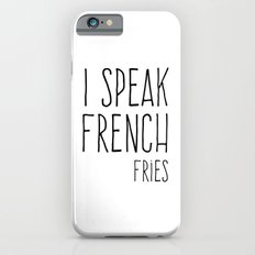 Speak French Fries Funny Quote iPhone 6s Slim Case
