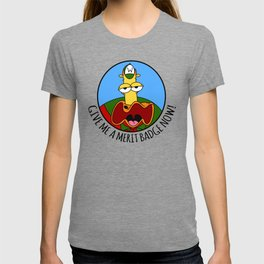 Give Me A Merit Badge Now! T-shirt