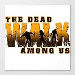 The Dead Walk Among Us Canvas Print