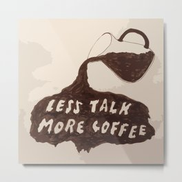 less talk more coffee Metal Print