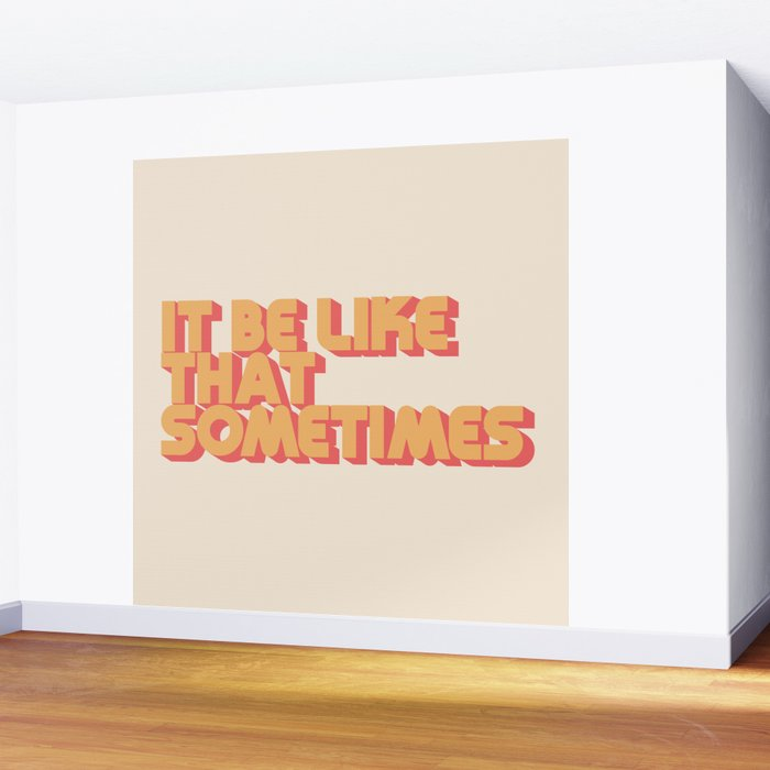 """""""It be like that sometimes"""" Wall Mural"""