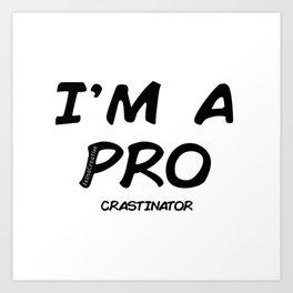 I'm a pro(crastinator) Art Print
