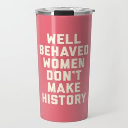 Well Behaved Women Feminist Quote Travel Mug