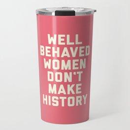 Well Behaved Women Feminist Quote Travel Mug