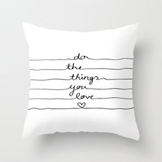 Do The Things You Love Throw Pillow