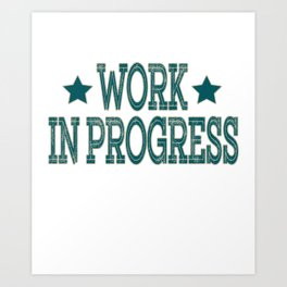 """Work in Progress"" tee design made for workaholic like you! Dedicated for all hard-working persons!  Art Print"