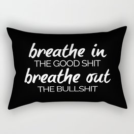 Breathe In The Good Sh*t Funny Quote Rectangular Pillow