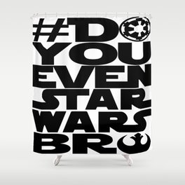 *DoYouEvenStarWarsBro Shower Curtain