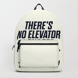 There is no elevator to success, you have to take the stairs, motivational quote, inspiraitonal sen Backpack