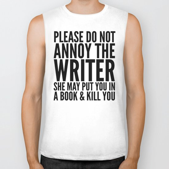 Please do not annoy the writer. She may put you in a book and kill you. Biker Tank