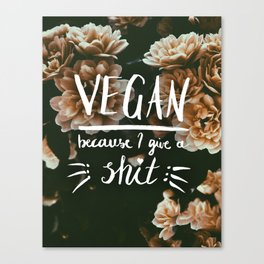 VEGAN because I give a *shit* Canvas Print