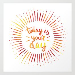 Today is Your Day (ORANGE) Art Print