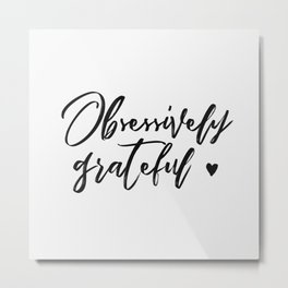 Obsessively Grateful white-black Metal Print