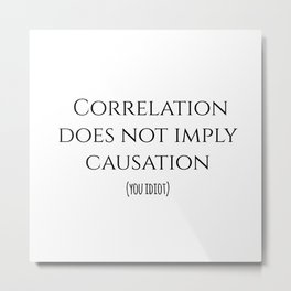 CORRELATION DOES NOT IMPLY CAUSATION Metal Print