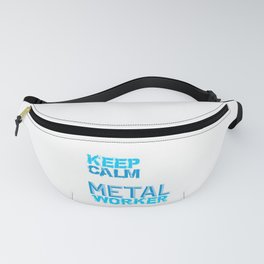 Metal Working Keep Calm and Be a Metal Worker Fanny Pack