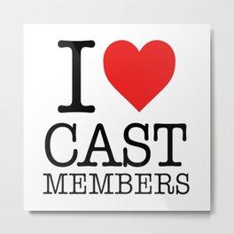 I love Cast Members Metal Print