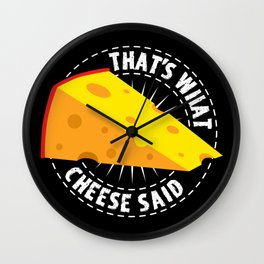 That's What Cheese Said Wall Clock