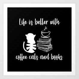 Life IS better with Coffee Cats and Books Lovers Art Print
