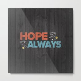 Hope Now, Hope Always - Psalm 131:3 Metal Print