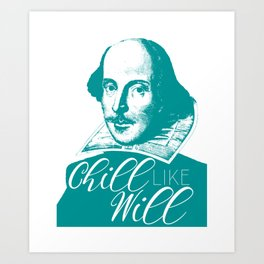 Chill like Will (Shakespeare) Art Print