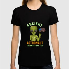 Ancient Astronaut Theorists Say Yes - Martian Alien Gift T-shirt