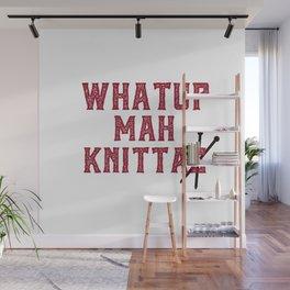 What up mah knittas Wall Mural