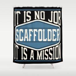 Scaffolder  - It Is No Job, It Is A Mission Shower Curtain