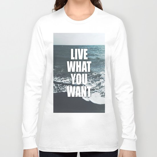 Live What You Want Long Sleeve T-shirt