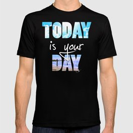 Today is your Day T-shirt