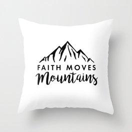 Faith Quote - Faith Moves Mountains Throw Pillow