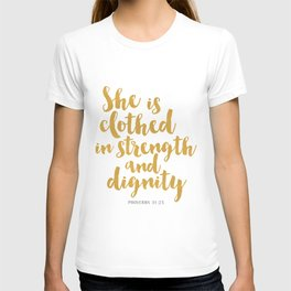 She is clothed in strength and dignity - Proverbs 32:25 T-shirt