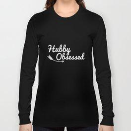 Hubby Obsessed Shirt - Wife Shirt - Husband Shirt - Love Tee Long Sleeve T-shirt