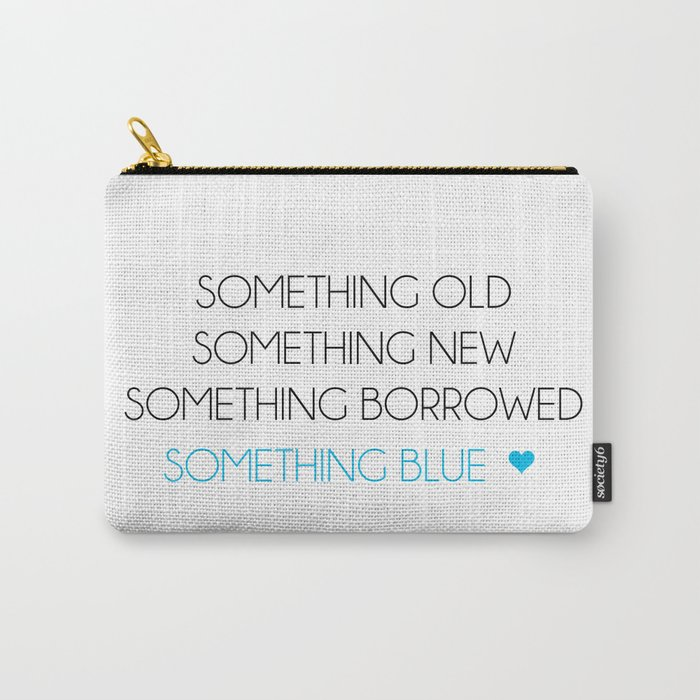 Something Old Something New Something Borrowed Something Blue Carry All Pouch By Acuarela