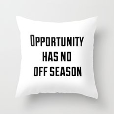 Opportunity has no off season Throw Pillow