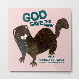 God save the Mink (FIEB) Pink Metal Print