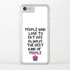 PEOPLE WHO LOVE TO EAT ARE THE BEST - food quote Clear iPhone Case