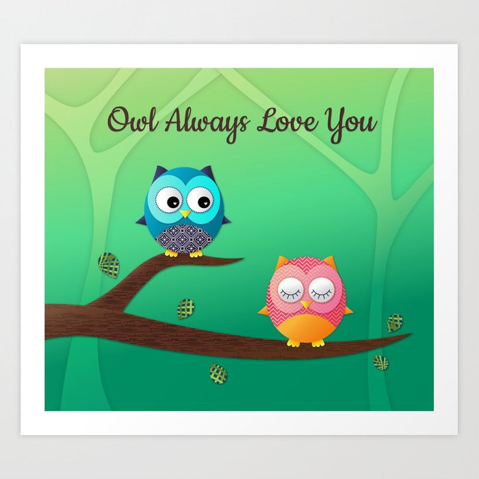 Owl Always Love You Art Print by cheriechong | Society6