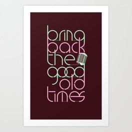 bring back the good old times Art Print