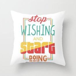 Stop wishing and start doing Throw Pillow